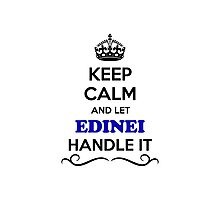Keep Calm and Let EDINEI Handle it Photographic Print