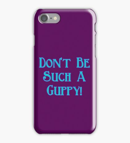 Don't Be Such A Guppy! iPhone Case/Skin
