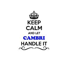 Keep Calm and Let CAMBRI Handle it Photographic Print
