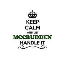 Keep Calm and Let MCCRUDDEN Handle it Photographic Print