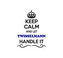 Keep Calm and Let TWISSELMANN Handle it Photographic Print