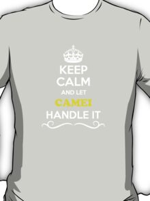Keep Calm and Let CAMEI Handle it T-Shirt
