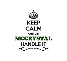 Keep Calm and Let MCCRYSTAL Handle it Photographic Print