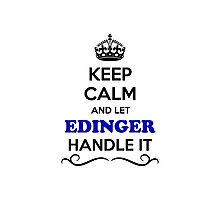 Keep Calm and Let EDINGER Handle it Photographic Print