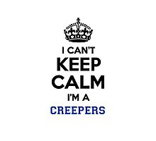 I can't keep calm I'm a CREEPERS Photographic Print