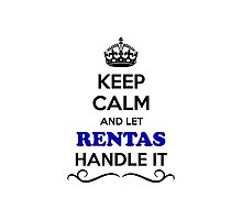 Keep Calm and Let RENTAS Handle it Photographic Print