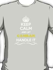 Keep Calm and Let CAMRAN Handle it T-Shirt