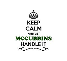 Keep Calm and Let MCCUBBINS Handle it Photographic Print