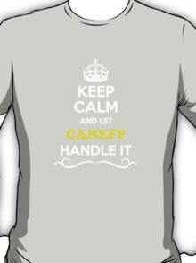 Keep Calm and Let CANEFF Handle it T-Shirt