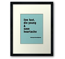 live fast, die young & save heartache Framed Print