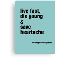 live fast, die young & save heartache Canvas Print