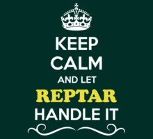 Keep Calm and Let REPTAR Handle it by gregwelch