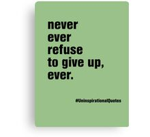 never ever refuse to give up, ever, Canvas Print