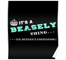 IT'S A BEASELY THING.... YOU WOULDN'T UNDERSTAND Poster