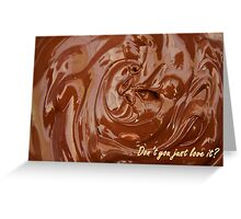 Chocolate - Don't You Just Love It? - Greeting Card Greeting Card