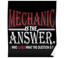MECHANIC IS THE ANSWER WHO CARES WHAT THE QUESTION IS Poster