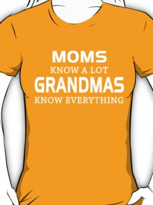 MOMS KNOW A LOT GRANDMAS KNOW EVERYTHING T-Shirt