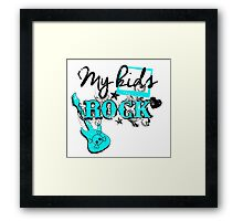 MY KIDS ROCK Framed Print