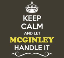 Keep Calm and Let MCGINLEY Handle it by Neilbry