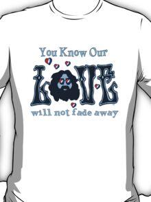 NOT FADE AWAY!!! T-Shirt