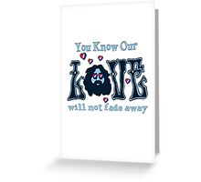 NOT FADE AWAY!!! Greeting Card