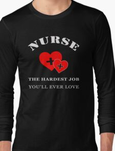NURSE THE HARDEST JOB YOU'LL EVER LOVE Long Sleeve T-Shirt