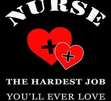 NURSE THE HARDEST JOB YOU'LL EVER LOVE by fandesigns
