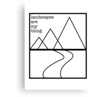 Landscapes are my thing outline Canvas Print