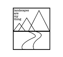 Landscapes are my thing outline Photographic Print