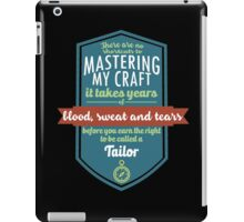 """""""There are no shortcuts to Mastering My Craft, it takes years of blood, sweat and tears before you earn the right to be called a Tailor"""" Collection #450217 iPad Case/Skin"""