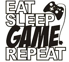 Eat Sleep GAME Repeat  by Solo Games