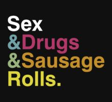 Sex & Drugs & Sausage Rolls by crazytees
