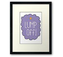 Lump Off! Framed Print