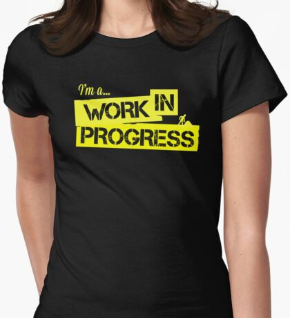 I'm a Work in Progress Womens Fitted T-Shirt