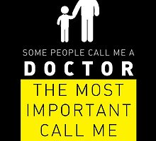 SAVE PEOPLE CALL ME A DOCTOR THE MOST IMPORTANT CALL ME DAD! by birthdaytees