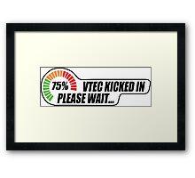 Vtec kicked in yo Framed Print