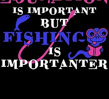 EDUCATION IS IMPORTANT BUT FISHING IS IMPORTANTER by BADASSTEES