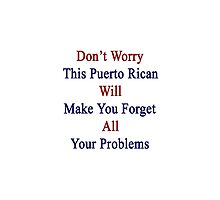 Don't Worry This Puerto Rican Will Make You Forget All Your Problems  by supernova23