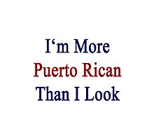 I'm More Puerto Rican Than I Look  by supernova23