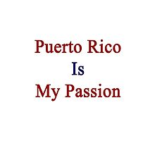 Puerto Rico Is My Passion  by supernova23