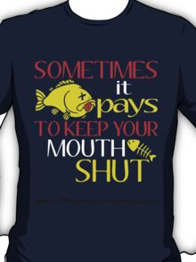 SOMETIMES IT PAYS TO KEEP YOUR MOUTH SHUT T-Shirt