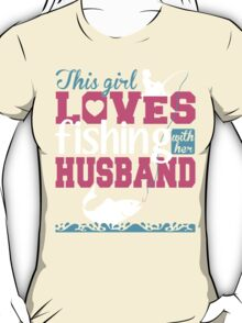 THIS GIRL LOVES FISHING WITH HER HUSBAND T-Shirt