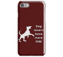 Dog lovers have more fun iPhone Case/Skin