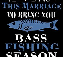 WE INTERRUPT THIS MARRIAGE TO BRING YOU BASS FISHING SEASON by BADASSTEES