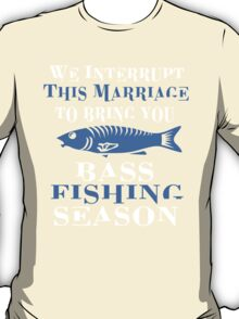 WE INTERRUPT THIS MARRIAGE TO BRING YOU BASS FISHING SEASON T-Shirt