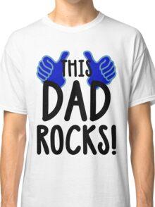 This Dad Rocks! Classic T-Shirt