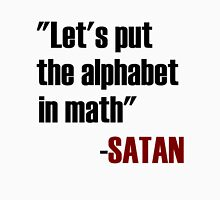 Let's Put The Alphabet In Math Said Satan Unisex T-Shirt