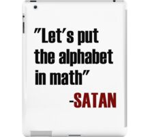 Let's Put The Alphabet In Math Said Satan iPad Case/Skin