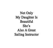 Not Only My Daughter Is Beautiful She's Also A Great Sailing Instructor  by supernova23