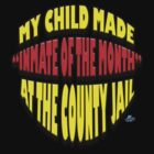 "My Child Made ""Inmate of the Month"" at the County Jail by woodywhip"